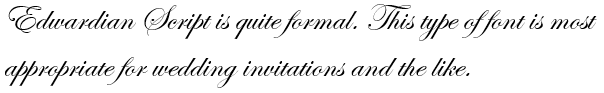 Edwardian Script is quite formal. This type of font is most appropriate for wedding invitations and the like.